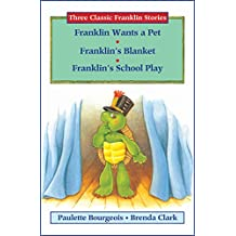 Three Classic Franklin Stories Volume Eight: Franklin Wants a Pet, Franklin's Blanket, and Franklin's School Play (English Edition)