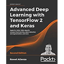 Advanced Deep Learning with TensorFlow 2 and Keras: Apply DL, GANs, VAEs, deep RL, unsupervised learning, object detection and segmentation, and more, 2nd Edition (English Edition)