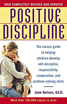 """""""Positive Discipline: The Classic Guide to Helping Children Develop Self-Discipline, Responsibility, Cooperation, and Problem-Solving Skills (English Edition)"""",作者:[Nelsen Ed.D., Jane]"""