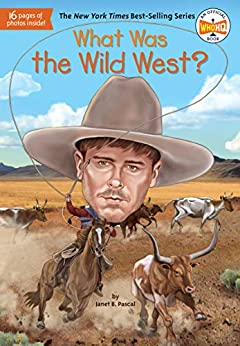 """What Was the Wild West? (What Was?) (English Edition)"",作者:[Janet B. Pascal, Who HQ, Stephen Marchesi]"