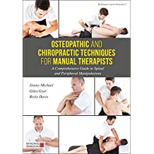 Osteopathic and Chiropractic Techniques for Manual Therapists: A Comprehensive Guide to Spinal and Peripheral Manipulations (English Edition)