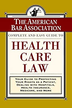 """The ABA Complete and Easy Guide to Health Care Law: Your Guide to Protecting Your Rights as a Patient, Dealing with Hospitals, Health Insurance, Medicare, and More (English Edition)"",作者:[American Bar Association]"