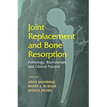 Joint Replacement and Bone Resorption: Pathology, Biomaterials and Clinical Practice (English Edition)