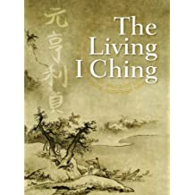 The Living I Ching: Using Ancient Chinese Wisdom to Shape Your Life (English Edition)