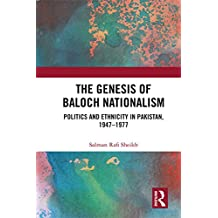 The Genesis of Baloch Nationalism: Politics and Ethnicity in Pakistan, 1947–1977 (English Edition)
