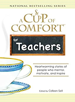 """""""A Cup of Comfort for Teachers: Heartwarming stories of people who mentor, motivate, and inspire (English Edition)"""",作者:[Sell, Colleen]"""