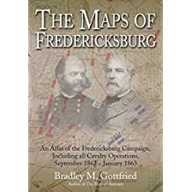 The Maps of Fredericksburg: An Atlas of the Fredericksburg Campaign, Including all Cavalry Operations, September 18, 1862 - January 22, 1863 (English Edition)