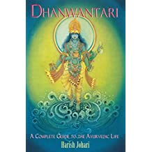 Dhanwantari: A Complete Guide to the Ayurvedic Life (English Edition)