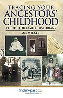 """Tracing Your Ancestors' Childhood: A Guide for Family Historians (English Edition)"",作者:[Wilkes, Sue]"