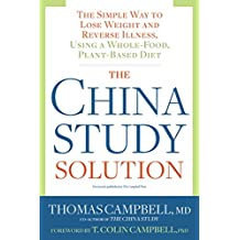 The China Study Solution: The Simple Way to Lose Weight and Reverse Illness, Using a Whole-Food, Plant-Based Diet (English Edition)