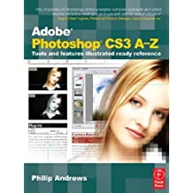 Adobe Photoshop CS3 A-Z: Tools and features illustrated ready reference (English Edition)