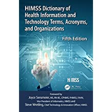 HIMSS Dictionary of Health Information and Technology Terms, Acronyms and Organizations (HIMSS Book Series) (English Edition)