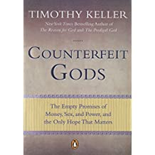 Counterfeit Gods: The Empty Promises of Money, Sex, and Power, and the Only Hope that Matters (English Edition)
