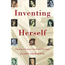 Inventing Herself: Claiming a Feminist Intellectual Heritage (English Edition)