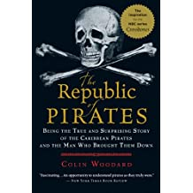 The Republic of Pirates: Being the True and Surprising Story of the Caribbean Pirates and the Man Who Brought Them Down (English Edition)