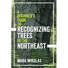 A Beginner's Guide to Recognizing Trees of the Northeast (English Edition)