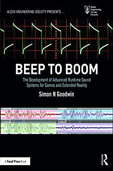 """""""Beep to Boom: The Development of Advanced Runtime Sound Systems for Games and Extended Reality (Audio Engineering Society Presents) (English Edition)"""",作者:[Goodwin, Simon N]"""