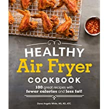 Healthy Air Fryer Cookbook: 100 Great Recipes with Fewer Calories and Less Fat (English Edition)