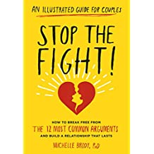 Stop the Fight!: An Illustrated Guide for Couples: How to Break Free from the 12 Most Common Arguments and Build a Relationship That Lasts (English Edition)