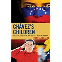 Chavez's Children: Ideology, Education, and Society in Latin America (English Edition)