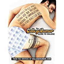 The CollegeHumor Guide To College: Selling Kidneys for Beer Money, Sleeping with Your Professors, Majoring in Commu nications, and Other Really Good Ideas (English Edition)