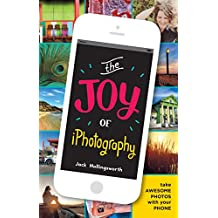 The Joy of iPhotography: Smart pictures from your smart phone (English Edition)