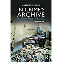 In Crime's Archive: The Cultural Afterlife of Evidence (English Edition)
