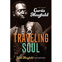 Traveling Soul: The Life of Curtis Mayfield (English Edition)