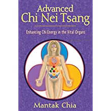 Advanced Chi Nei Tsang: Enhancing Chi Energy in the Vital Organs (English Edition)