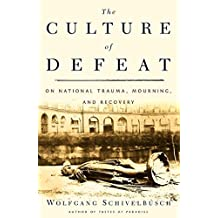 The Culture of Defeat: On National Trauma, Mourning, and Recovery (English Edition)