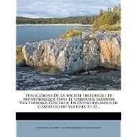 Publications de la Soci t Historique Et Arch ologique Dans Le Limbourg: Jaarboek Van Limburgs Geschied- En Oudheidkundliche Genootschap, Volumes 31-32...