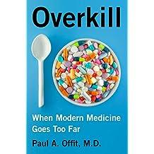 Overkill: When Modern Medicine Goes Too Far (English Edition)