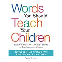 "Words You Should Teach Your Children: From ""Character"" and ""Confidence"" to ""Patience"" and ""Peace,"" 200 Essential Words for Raising Your Children (English Edition)"