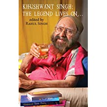 Khushwant Singh: The Legend Lives On . . . (English Edition)