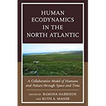 Human Ecodynamics in the North Atlantic: A Collaborative Model of Humans and Nature through Space and Time (English Edition)