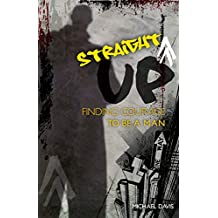 Straight Up!: Finding Courage to be a Man (English Edition)