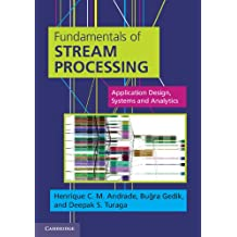 Fundamentals of Stream Processing: Application Design, Systems, and Analytics (English Edition)