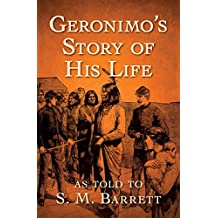 Geronimo's Story of His Life: As Told to S. M. Barrett (English Edition)