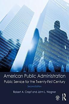 """American Public Administration: Public Service for the Twenty-First Century (English Edition)"",作者:[Robert A. Cropf, John L. Wagner]"