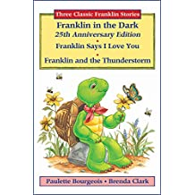 Three Classic Franklin Stories Volume One: Franklin in the Dark (25th Anniversary Edition), Franklin Says I Love You, and Franklin and the Thunderstorm (English Edition)