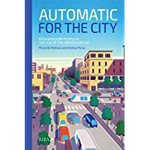 Automatic for the City: Designing for People In the Age of The Driverless Car (English Edition)