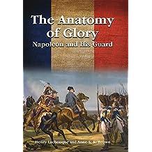 The Anatomy of Glory: Napoleon and His Guard (English Edition)
