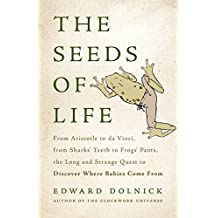 The Seeds of Life: From Aristotle to da Vinci, from Sharks' Teeth to Frogs' Pants, the Long and Strange Quest to Discover Where Babies Come From (English Edition)