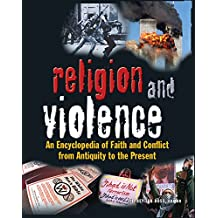 Religion and Violence: An Encyclopedia of Faith and Conflict from Antiquity to the Present (English Edition)