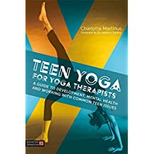 Teen Yoga For Yoga Therapists: A Guide to Development, Mental Health and Working with Common Teen Issues (English Edition)