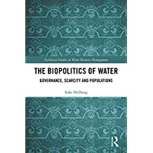 The Biopolitics of Water: Governance, Scarcity and Populations (Earthscan Studies in Water Resource Management) (English Edition)