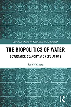 """""""The Biopolitics of Water: Governance, Scarcity and Populations (Earthscan Studies in Water Resource Management) (English Edition)"""",作者:[Sofie Hellberg]"""