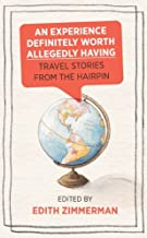 An Experience Definitely Worth Allegedly Having: Travel Stories from The Hairpin (English Edition)