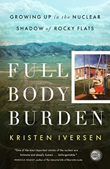 """""""Full Body Burden: Growing Up in the Nuclear Shadow of Rocky Flats (English Edition)"""",作者:[Iversen, Kristen]"""