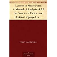 Lessons in Music Form A Manual of Analysis of All the Structural Factors and Designs Employed in Musical Composition (免费公版书) (English Edition)